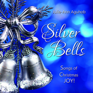 Silver Bells Songs of Christmas JOY! by Julie-Ann Aguhob